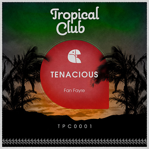 EP Fan Fayre - Tenacious - Tropical Club - TPC0001