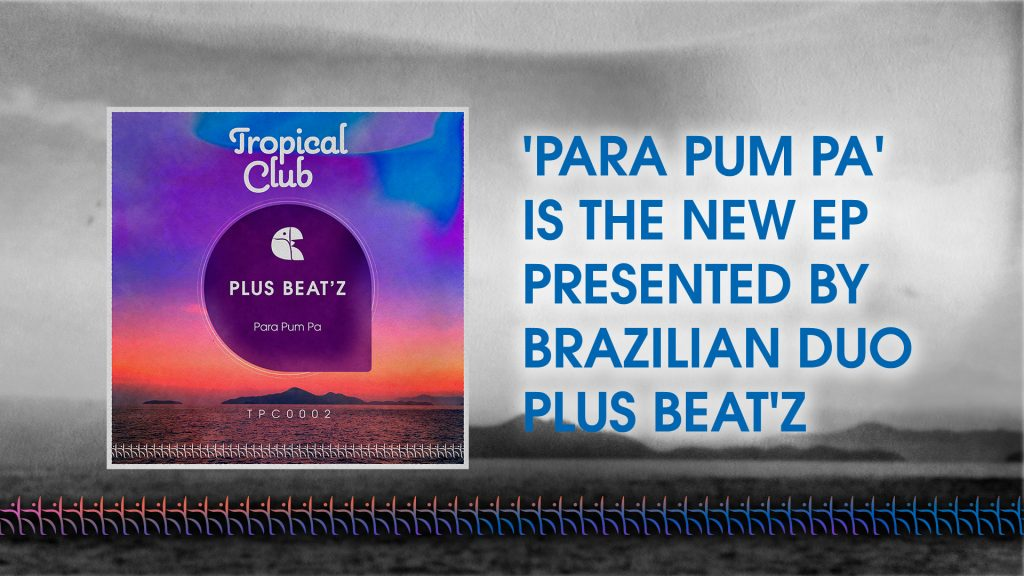 Para Pum Pa EP is the new release by Plus Beat'Z - Tropical Club