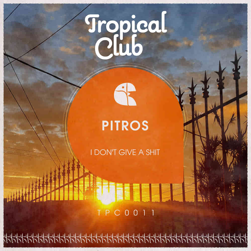 tpc0011 Pitros I dont give a shit ep tropical club